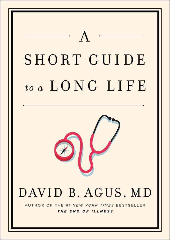 A Short Guide to a Long Life By Agus, David B., M.D.